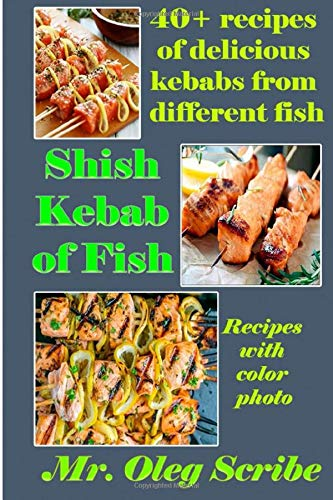 Shish Kebab of Fish (40+ recipes of delicious kebabs from different fish): Dishes for your health