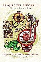 Ri Ajilanel Ajkotz'i'j - El contador de flores (Spanish Edition)