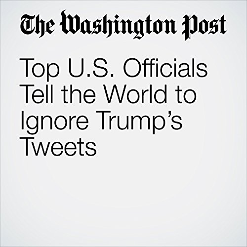 Top U.S. Officials Tell the World to Ignore Trump's Tweets copertina