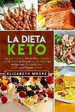 La Dieta Keto: La Guía Definitiva sobre la Dieta Cetogénica para la Pérdida de Peso y la Claridad Mental que incluye cómo entrar en la Cetosis e Ideas para Preparar Comidas (Spanish Edition)