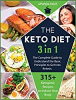 Keto Diet 3 IN 1: The Complete Guide to Understand the Basic Principles to Get Into Ketosis. 315+ Ketogenic Recipes to Induce Your Body Into a Progressive Loss of Weight.