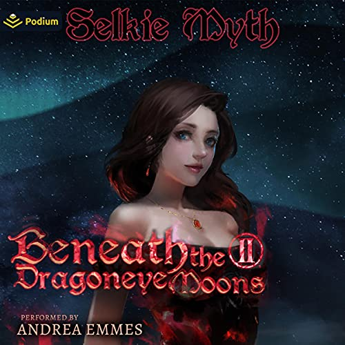 Beneath the Dragoneye Moons 2 Audiobook By Selkie Myth cover art