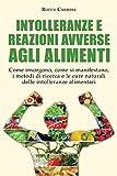 intolleranze e reazioni avverse agli alimenti: come insorgono, come si manifestano, i metodi di ricerca e le cure naturali delle intolleranze alimentari