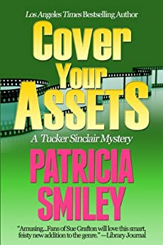 Cover Your Assets (Tucker Sinclair Series Book 2) by [Patricia Smiley]