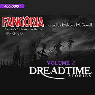 Fangoria's Dreadtime Stories, Volume Two (Dramatized)                   By:                                                                                                                                 Max Allan Collins,                                                                                        M.J. Elliott,                                                                                        Barry Richert,                   and others                          Narrated by:                                                                                                                                 Malcolm McDowell                      Length: 4 hrs and 35 mins     88 ratings     Overall 4.2