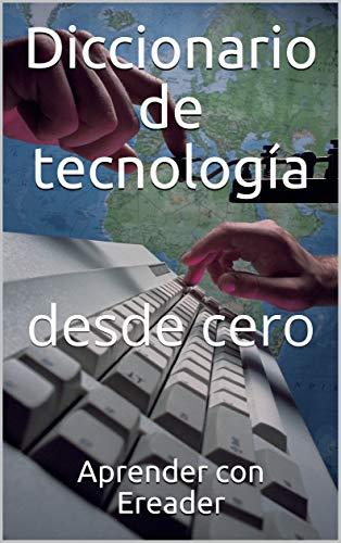 Diccionario de tecnología : desde cero (Spanish Edition)