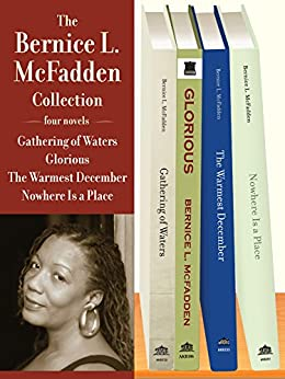 The Bernice L. McFadden Collection: Gathering of Waters, Glorious, The Warmest December, and Nowhere Is a Place by [Bernice L. McFadden]