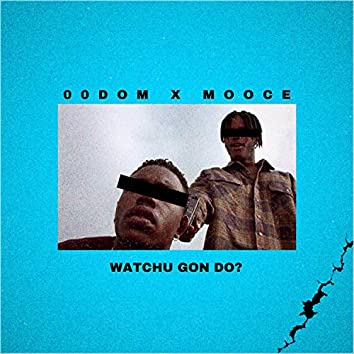 Watchu Gon Do (feat. 00dom)