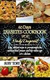 60 days diabetes cookbook for newly diagnosed: Easy delicious recipes to promote weight loss, stabilize blood pressure and help reduce type 1&2 diabetes