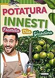 Potatura e innesti (frutteto, vite, giardino): Ediz. illustrata (Manuali)