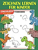 Zeichnen lernen für Kinder: Dinosaurier einfach zeichnen lernen Schritt für Schritt - Das große Zeichnen Übungsbuch für alle Dino Fans! - Tolle Beschäftigung für Jungen und Mädchen ab 6 Jahren