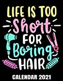 Life Is Too Short For Boring Hair Calendar 2021: Hair Salon Humor Calendar 2021 - Appointment Planner Book And Organizer Journal - Weekly - Monthly - Yearly