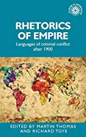 Rhetorics of Empire: Languages of Colonial Conflict After 1900 (Studies in Imperialism)