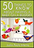 50 Things to Know About Having a Baby on a Budget: Tips on Affordable Family Life With the Newborn (50 Things to Know Parenting) (English Edition)