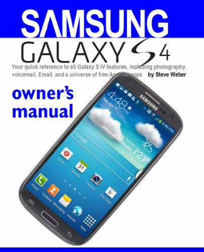 Samsung Galaxy S4 owner's manual: Your quick reference to all Galaxy S IV features, including photography, voicemail, Email, and a universe of free Android apps (English Edition)