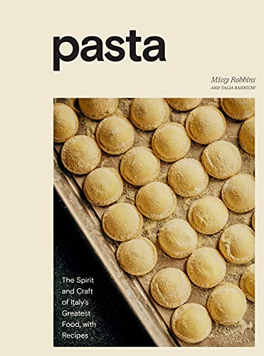 Pasta: The Spirit and Craft of Italy's Greatest Food, with Recipes [A Cookbook]