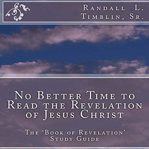 No Better Time to Read the Revelation of Jesus Christ audiobook cover art