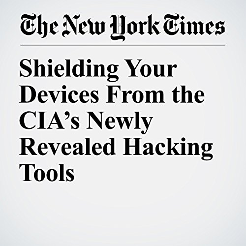 Shielding Your Devices From the CIA's Newly Revealed Hacking Tools copertina