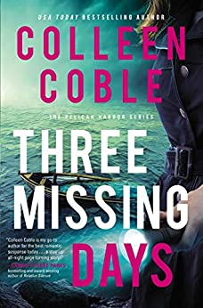 Three Missing Days (The Pelican Harbor Series Book 3) by [Colleen Coble]