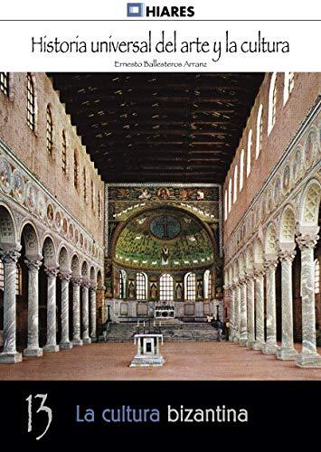 La cultura bizantina (Historia Universal del Arte y la Cultura nº 13) (Spanish Edition)