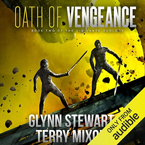 Oath of Vengeance     Vigilante, Book 2              By:                                                                                                                                 Glynn Stewart,                                                                                        Terry Mixon                               Narrated by:                                                                                                                                 Jeffrey Kafer                      Length: 6 hrs and 45 mins     231 ratings     Overall 4.7