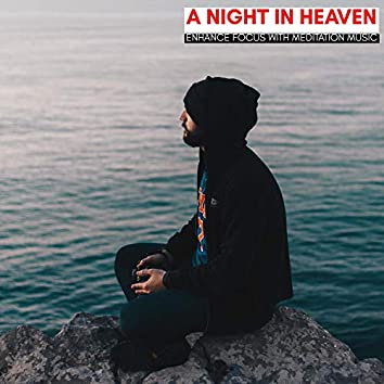 A Night In Heaven - Enhance Focus With Meditation Music