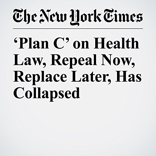 'Plan C' on Health Law, Repeal Now, Replace Later, Has Collapsed copertina