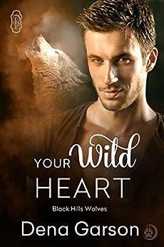 Your Wild Heart (Black Hills Wolves #14) by [Dena Garson]