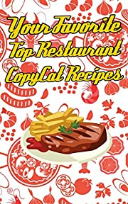 Your Favorite Top Restaurant CopyCat Recipes: Your Favorite Restaurant Recipes Copies Directly From The Source To You! Get that exact taste in your own home from popular places!