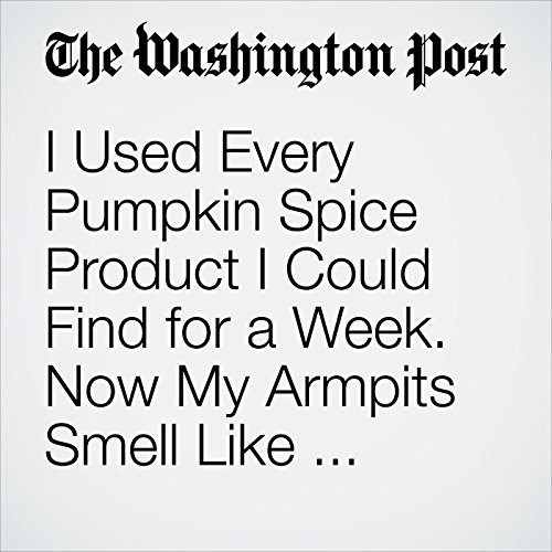 I Used Every Pumpkin Spice Product I Could Find for a Week. Now My Armpits Smell Like Nutmeg. copertina
