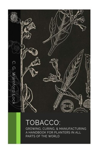 Tobacco: Growing, Curing, & Manufacturing: A Handbook for Planters in All Parts