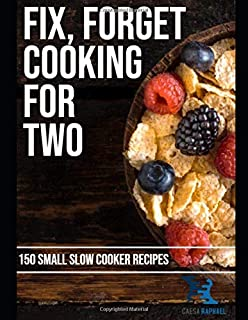 Fix, Forget Cooking for Two: 150 Small Slow Cooker Recipes