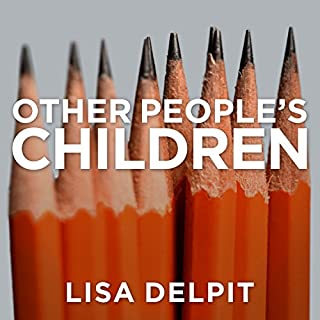 Other People's Children     Cultural Conflict in the Classroom              By:                                                                                                                                 Lisa Delpit                               Narrated by:                                                                                                                                 Lisa Reneé Pitts                      Length: 9 hrs and 6 mins     64 ratings     Overall 4.6