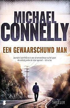Een gewaarschuwd man: Journalist Jack McEvoy is een seriemoordenaar op het spoor die volledig onder de radar opereert – tot nu toe van [Michael Connelly, David Orthel]