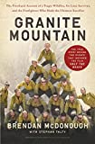 Granite Mountain: The Firsthand Account of a Tragic Wildfire, Its Lone Survivor, and the Firefighters Who Made...