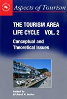 Tourism Area Life Cycle vol.2 : Conceptual And Theoretical Issues (Aspects of Tourism)