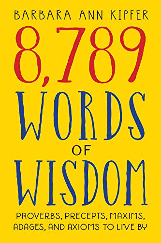 8,789 Words of Wisdom: Proverbs, Precepts, Maxims, Adages, and Axioms to Live By (English Edition)