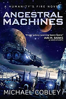 Ancestral Machines: A Humanity's Fire Novel by [Michael Cobley]