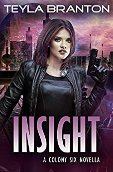 Insight: A Post-Apocalyptic Dystopian Sci-Fi Story (A Colony Six) by [Teyla Branton]
