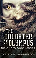 The Daughter Of Olympus (The Gilded Gods Book 1)