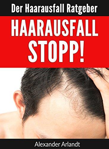 Haarausfall Stopp!: Der Haarausfall Ratgeber