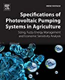Specifications of Photovoltaic Pumping Systems in Agriculture: Sizing, Fuzzy Energy Management and Economic...