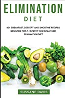 Elimination Diet: 40+ Breakfast, dessert and smoothie recipes designed for a healthy and balanced Elimination diet