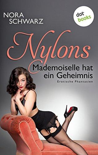NYLONS - Band 5: Mademoiselle hat ein Geheimnis: Erotische Phantasien