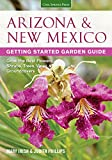 Arizona & New Mexico Getting Started Garden Guide: Grow the Best Flowers, Shrubs, Trees, Vines &...