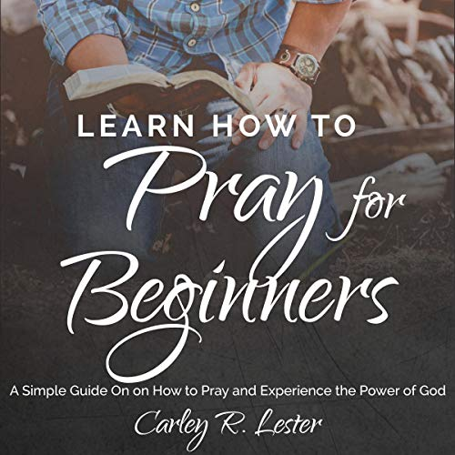 Learn How to Pray for Beginners: A Simple Guide on How to Pray and Experience the Power of God Titelbild