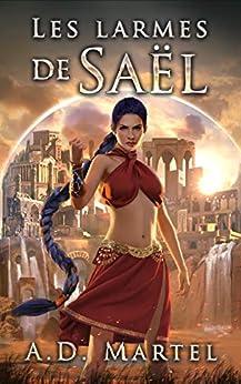 Les Larmes de Saël: tome 1 par [A.D. Martel]