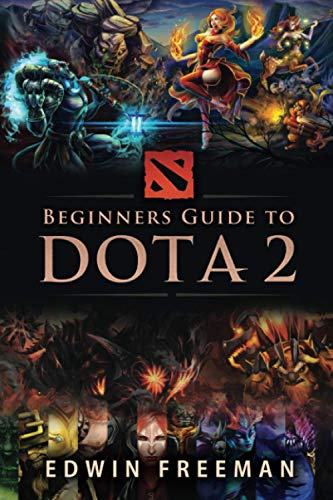 Beginners Guide to DOTA 2: Learn the basics, heroes, items, runes, strategies, tips and tricks and how to play