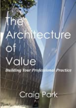 The Architecture of Value: Building Your Professional Practice