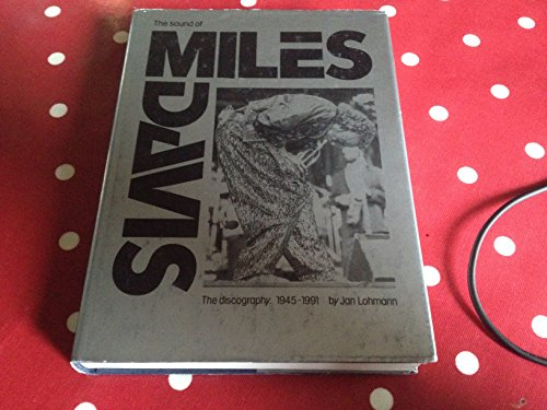The Sound of Miles Davis: The Discography : A Listing of Records and Tapes, 1945-1991